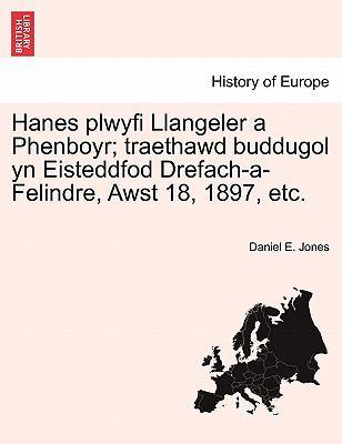 Hanes Plwyfi Llangeler a Phenboyr; Traethawd Buddugol Yn Eisteddfod Drefach-A-Felindre, Awst 18, 1897, Etc. 9781241317140