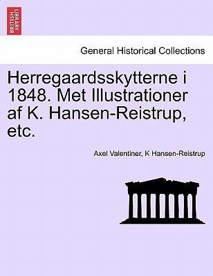 Herregaardsskytterne I 1848. Met Illustrationer AF K. Hansen-Reistrup, Etc. 9781241539429