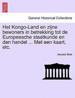 Het Kongo-Land En Zijne Bewoners in Betrekking Tot de Europeesche Staatkunde En Den Handel ... Met Een Kaart, Etc. 9781241509750