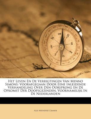 Het Leven En de Verrigtingen Van Menno Simons: Voorafgegaan Door Eene Inleidende Verhandeling Over Den Oorsprong En de Opkomst Der Doopsgezinden, Voor 9781246274387