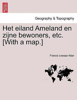 Het Eiland Ameland En Zijne Bewoners, Etc. [With a Map.] 9781241413897