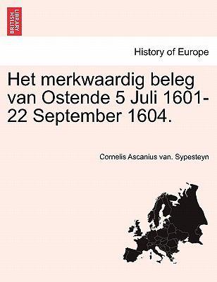 Het Merkwaardig Beleg Van Ostende 5 Juli 1601-22 September 1604. 9781241463113
