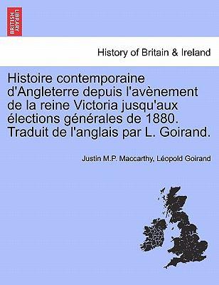 Histoire Contemporaine D'Angleterre Depuis L'Av Nement de La Reine Victoria Jusqu'aux Lections G N Rales de 1880. Traduit de L'Anglais Par L. Goirand. 9781241555078