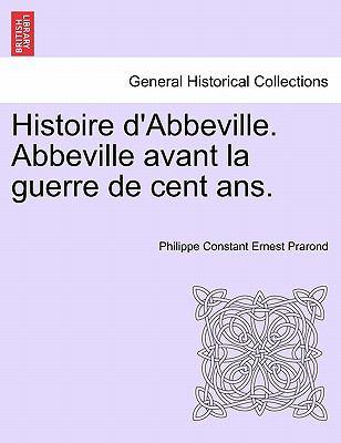 Histoire D'Abbeville. Abbeville Avant La Guerre de Cent ANS. 9781241529468