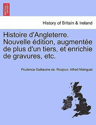 Histoire D'Angleterre. Nouvelle Dition, Augment E de Plus D'Un Tiers, Et Enrichie de Gravures, Etc. 9781241556167