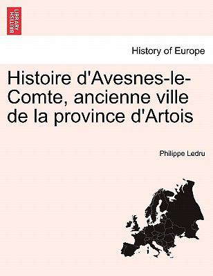 Histoire D'Avesnes-Le-Comte, Ancienne Ville de La Province D'Artois 9781241364052