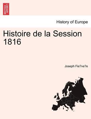 Histoire de La Session 1816 9781241447366