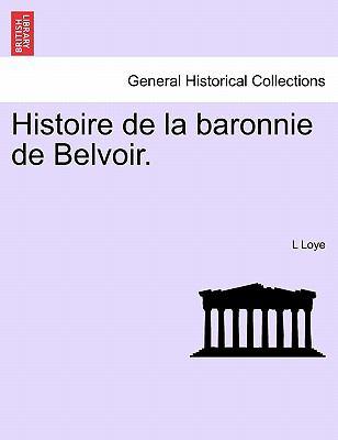 Histoire de La Baronnie de Belvoir. 9781241432041