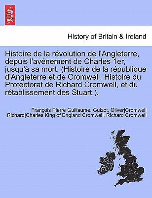 Histoire de La R Volution de L'Angleterre, Depuis L'Av Nement de Charles 1er, Jusqu' Sa Mort. (Histoire de La R Publique D'Angleterre Et de Cromwell. 9781241696689