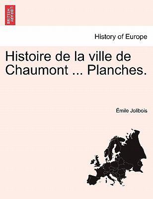 Histoire de La Ville de Chaumont ... Planches. 9781241511395