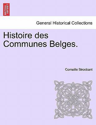 Histoire Des Communes Belges. 9781241436469