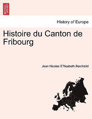 Histoire Du Canton de Fribourg 9781241455897
