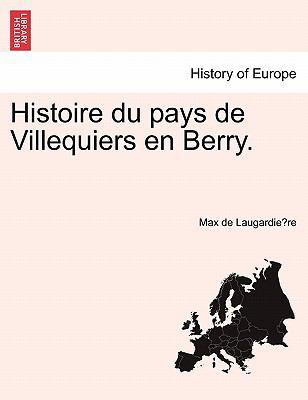 Histoire Du Pays de Villequiers En Berry. 9781241351267