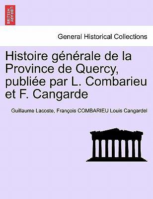 Histoire G N Rale de La Province de Quercy, Publi E Par L. Combarieu Et F. Cangarde 9781241356774
