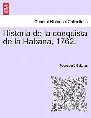Historia de La Conquista de La Habana, 1762. 9781241473747