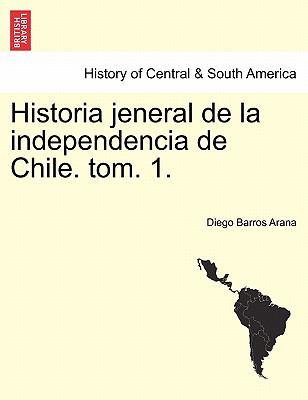 Historia Jeneral de La Independencia de Chile. Tom. 1. 9781241473976