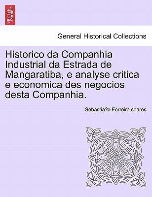 Historico Da Companhia Industrial Da Estrada de Mangaratiba, E Analyse Critica E Economica Des Negocios Desta Companhia. 9781241431471