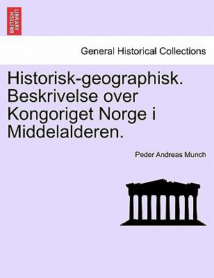 Historisk-Geographisk. Beskrivelse Over Kongoriget Norge I Middelalderen. 9781241435356