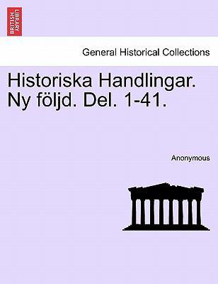 Historiska Handlingar. NY F Ljd. del. 1-41. 9781241531782