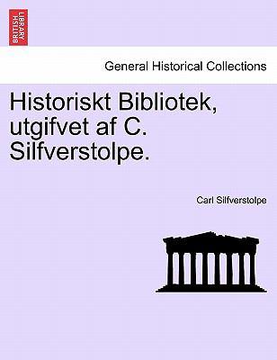 Historiskt Bibliotek, Utgifvet AF C. Silfverstolpe. 9781241539832