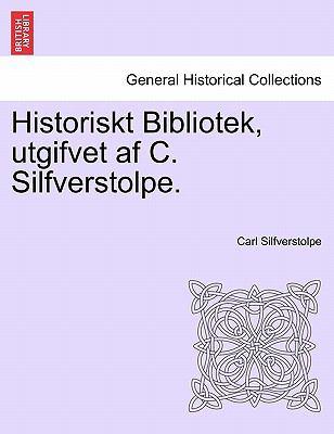 Historiskt Bibliotek, Utgifvet AF C. Silfverstolpe. 9781241532185