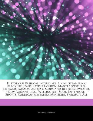 Articles on History of Fashion, Including: Bikini, Steampunk, Black Tie, Jeans, Fetish Fashion, Mantle (Vesture), Leotard, Pajamas, Anorak, Mods and R 9781243329141