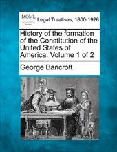 History of the Formation of the Constitution of the United States of America. Volume 1 of 2 13082342
