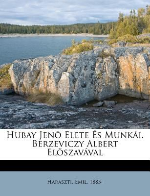 Hubay Jen Elete S Munk I. Berzeviczy Albert El Szav Val 9781246010053