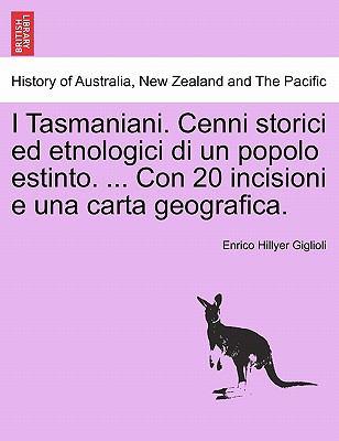 I Tasmaniani. Cenni Storici Ed Etnologici Di Un Popolo Estinto. ... Con 20 Incisioni E Una Carta Geografica.