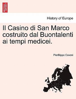 Il Casino Di San Marco Costruito Dal Buontalenti AI Tempi Medicei. 9781241356316