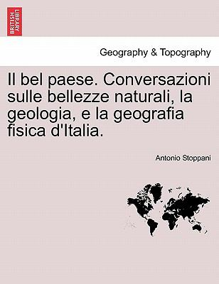 Il Bel Paese. Conversazioni Sulle Bellezze Naturali, La Geologia, E La Geografia Fisica D'Italia. 9781241347253