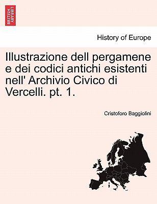 Illustrazione Dell Pergamene E Dei Codici Antichi Esistenti Nell' Archivio Civico Di Vercelli. PT. 1.