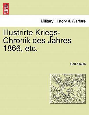 Illustrirte Kriegs-Chronik Des Jahres 1866, Etc.