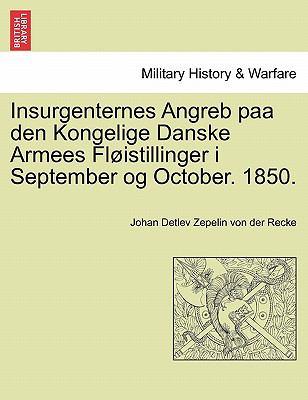 Insurgenternes Angreb Paa Den Kongelige Danske Armees FL Istillinger I September Og October. 1850. 9781241539528