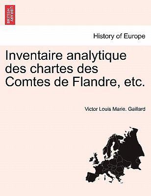 Inventaire Analytique Des Chartes Des Comtes de Flandre, Etc. 9781241462963