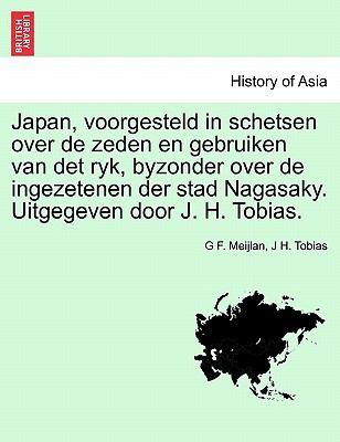 Japan, Voorgesteld in Schetsen Over de Zeden En Gebruiken Van Det Ryk, Byzonder Over de Ingezetenen Der Stad Nagasaky. Uitgegeven Door J. H. Tobias. 9781241417666