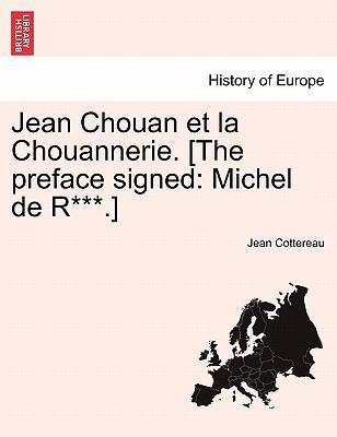 Jean Chouan Et La Chouannerie. [The Preface Signed: Michel de R***.] 9781241456481