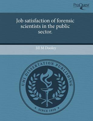 Job Satisfaction of Forensic Scientists in the Public Sector. 9781243720030