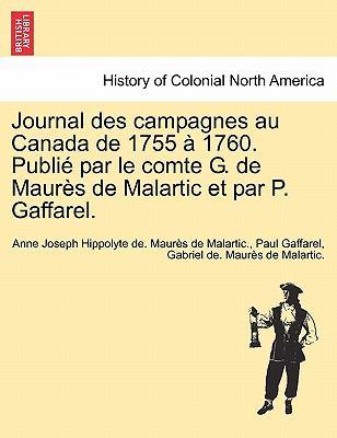 Journal Des Campagnes Au Canada de 1755 1760. Publi Par Le Comte G. de Maur S de Malartic Et Par P. Gaffarel. 9781241552121