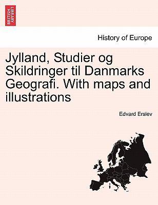 Jylland, Studier Og Skildringer Til Danmarks Geografi. with Maps and Illustrations 9781241409418