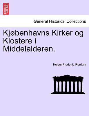 KJ Benhavns Kirker Og Klostere I Middelalderen. 9781241426590