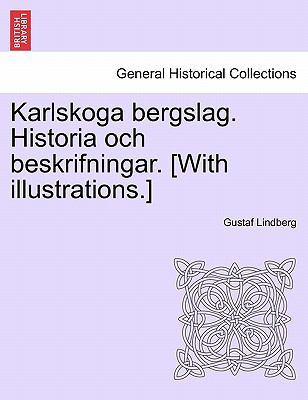 Karlskoga Bergslag. Historia Och Beskrifningar. [With Illustrations.] 9781241416003