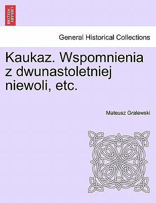 Kaukaz. Wspomnienia Z Dwunastoletniej Niewoli, Etc. 9781241435288