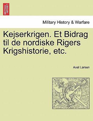 Kejserkrigen. Et Bidrag Til de Nordiske Rigers Krigshistorie, Etc. 9781241532208