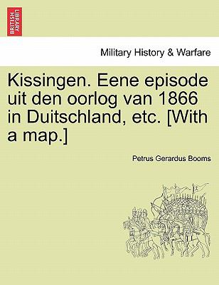 Kissingen. Eene Episode Uit Den Oorlog Van 1866 in Duitschland, Etc. [With a Map.] 9781241537234
