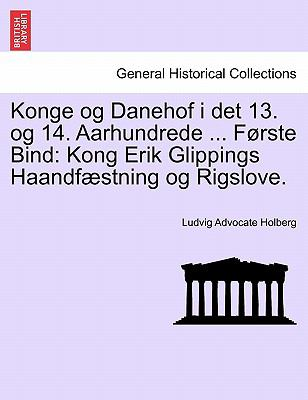 Konge Og Danehof I Det 13. Og 14. Aarhundrede ... F Rste Bind: Kong Erik Glippings Haandf Stning Og Rigslove. 9781241539290