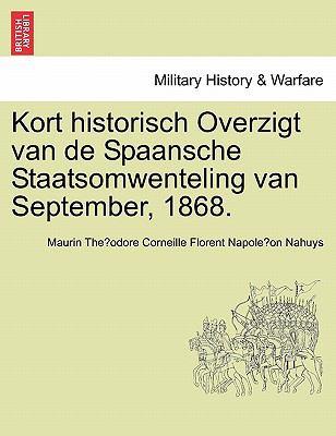 Kort Historisch Overzigt Van de Spaansche Staatsomwenteling Van September, 1868. 9781241454654