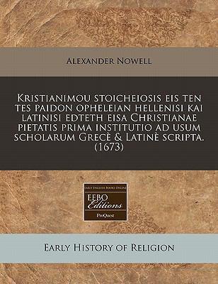 Kristianimou Stoicheiosis Eis Ten Tes Paidon Opheleian Hellenisi Kai Latinisi Edteth EISA Christianae Pietatis Prima Institutio Ad Usum Scholarum Grec 9781240827381