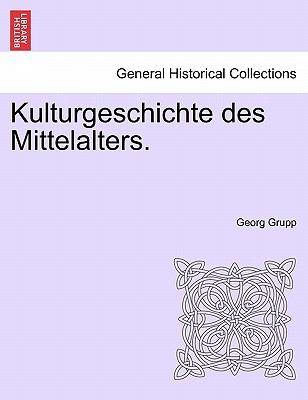 Kulturgeschichte Des Mittelalters. Zweiter Band 9781241342135