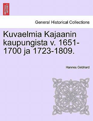 Kuvaelmia Kajaanin Kaupungista V. 1651-1700 Ja 1723-1809. 9781241346607